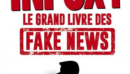 Infox ! – Le grand livre des fake news