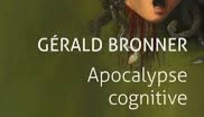 Apocalypse cognitive, de Gérald Bronner