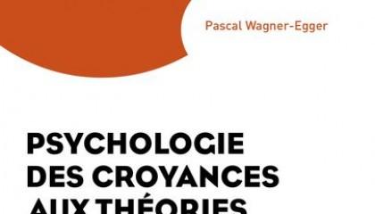 Psychologie descroyances aux théories ducomplot, de Pascal Wagner-Egger