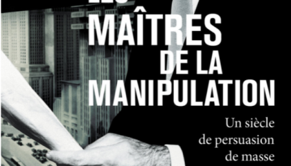 Les Maîtres de la manipulation : un siècle de persuasion de masse, de David Colon